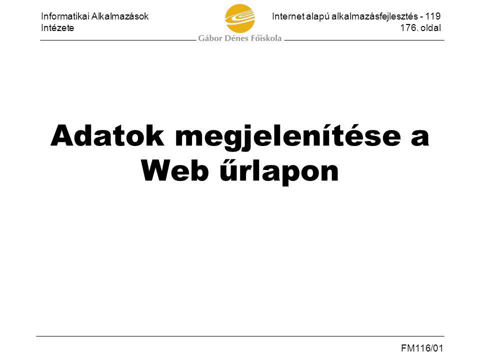 Informatikai AlkalmazásokInternet alapú alkalmazásfejlesztés - 119 Intézete176. oldal FM116/01 Adatok megjelenítése a Web űrlapon