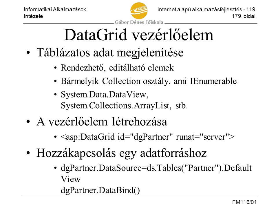 Informatikai AlkalmazásokInternet alapú alkalmazásfejlesztés - 119 Intézete179. oldal FM116/01 DataGrid vezérlőelem •Táblázatos adat megjelenítése •Re