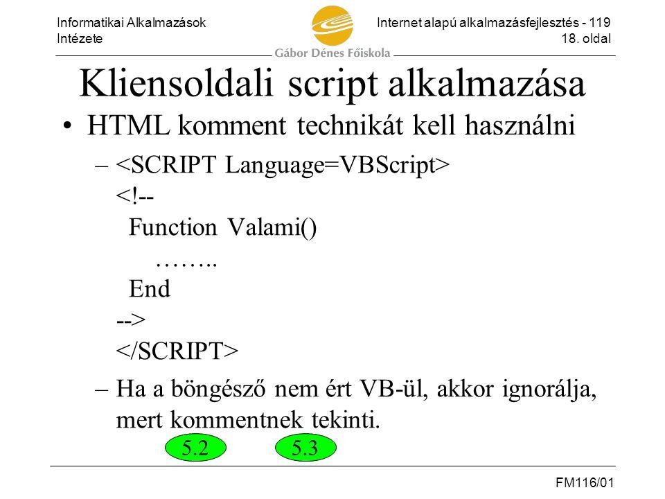 Informatikai AlkalmazásokInternet alapú alkalmazásfejlesztés - 119 Intézete18. oldal FM116/01 Kliensoldali script alkalmazása •HTML komment technikát