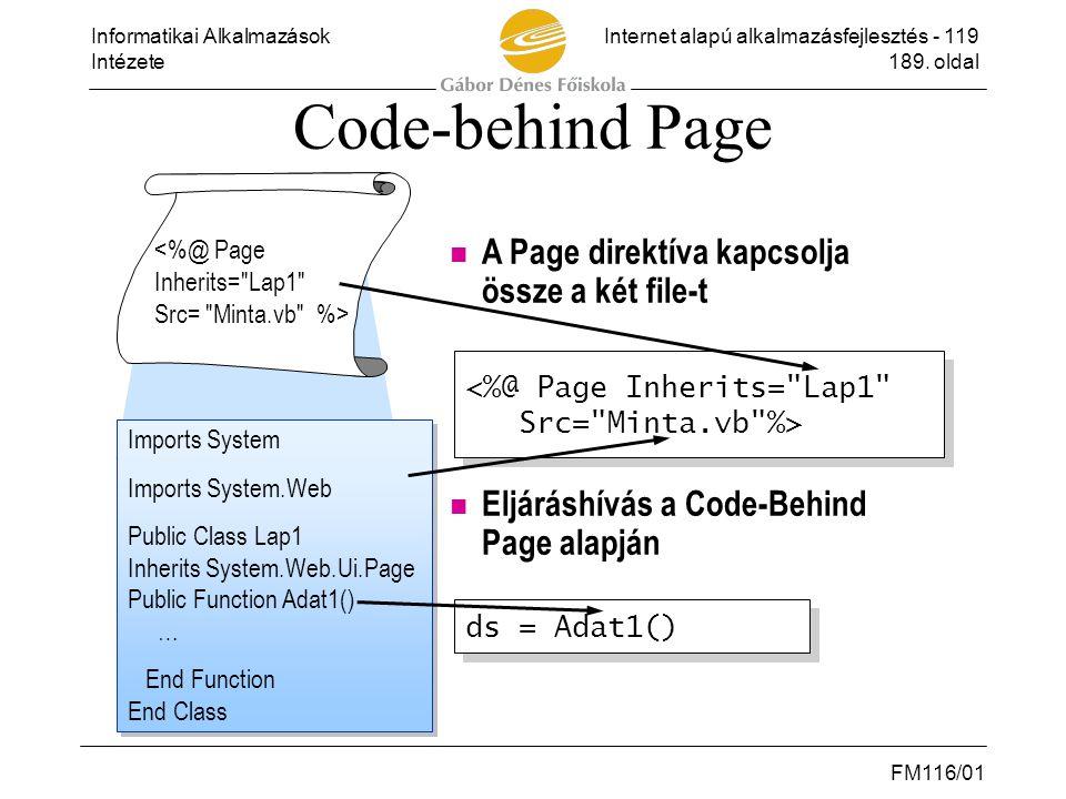Informatikai AlkalmazásokInternet alapú alkalmazásfejlesztés - 119 Intézete189. oldal FM116/01 Code-behind Page  A Page direktíva kapcsolja össze a k