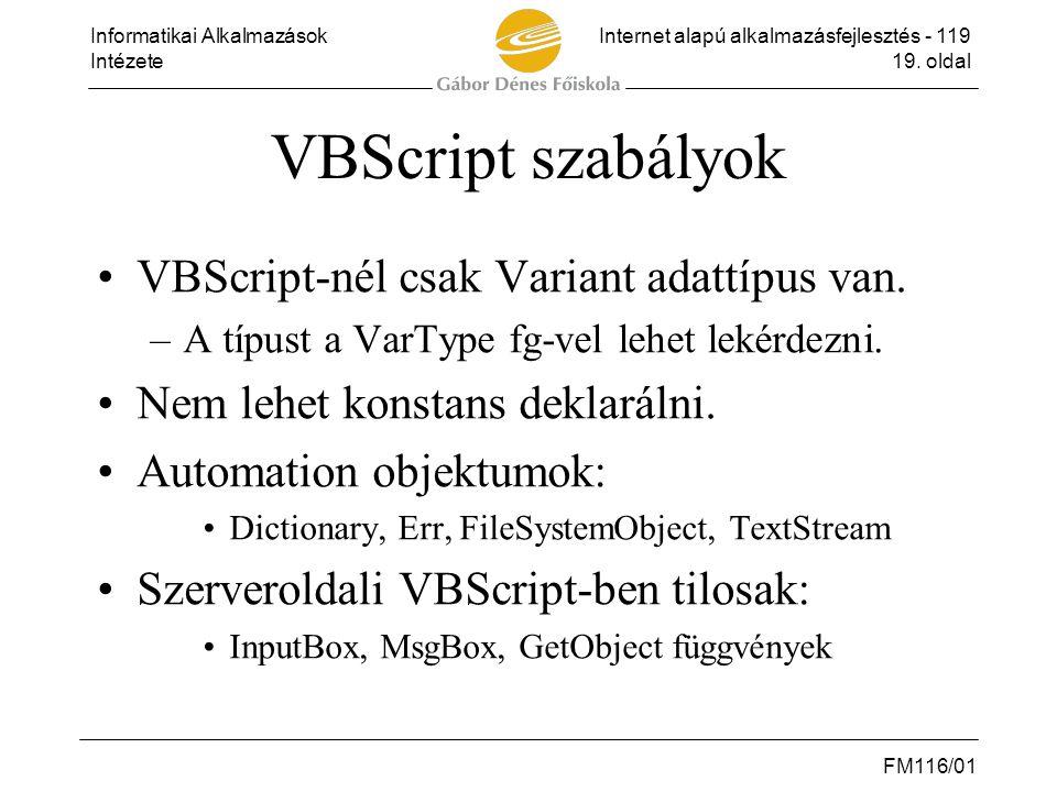Informatikai AlkalmazásokInternet alapú alkalmazásfejlesztés - 119 Intézete19. oldal FM116/01 VBScript szabályok •VBScript-nél csak Variant adattípus