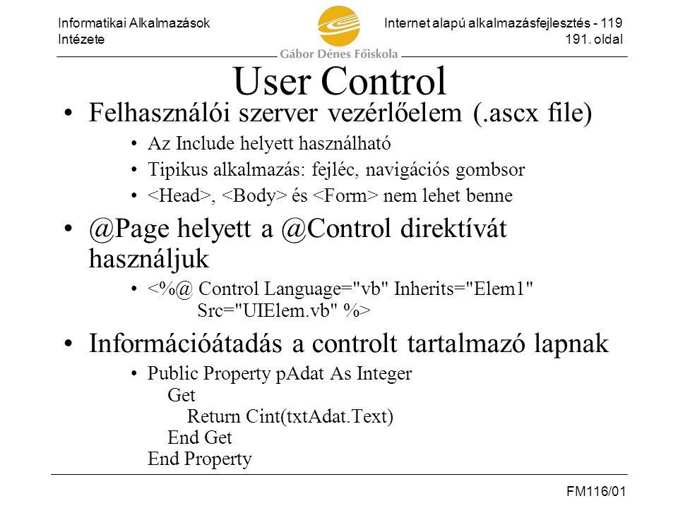 Informatikai AlkalmazásokInternet alapú alkalmazásfejlesztés - 119 Intézete191. oldal FM116/01 User Control •Felhasználói szerver vezérlőelem (.ascx f