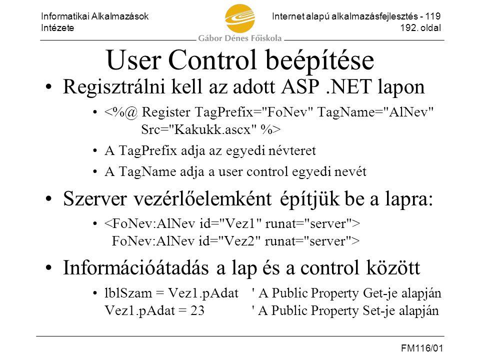 Informatikai AlkalmazásokInternet alapú alkalmazásfejlesztés - 119 Intézete192. oldal FM116/01 User Control beépítése •Regisztrálni kell az adott ASP.
