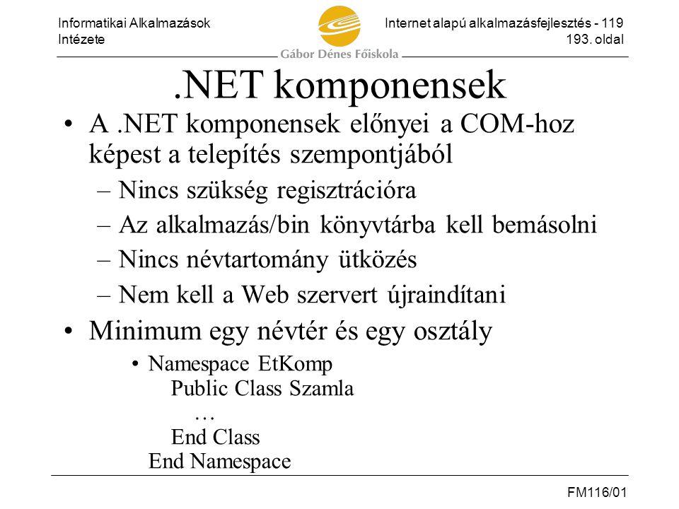 Informatikai AlkalmazásokInternet alapú alkalmazásfejlesztés - 119 Intézete193. oldal FM116/01.NET komponensek •A.NET komponensek előnyei a COM-hoz ké