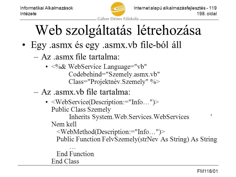 Informatikai AlkalmazásokInternet alapú alkalmazásfejlesztés - 119 Intézete198. oldal FM116/01 Web szolgáltatás létrehozása •Egy.asmx és egy.asmx.vb f