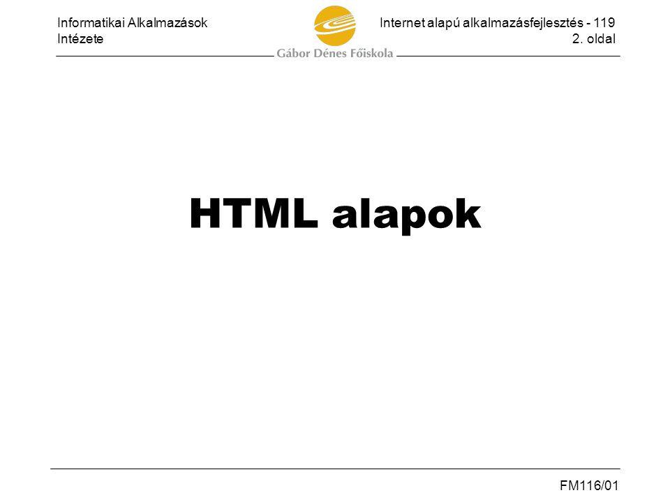 Informatikai AlkalmazásokInternet alapú alkalmazásfejlesztés - 119 Intézete2. oldal FM116/01 HTML alapok
