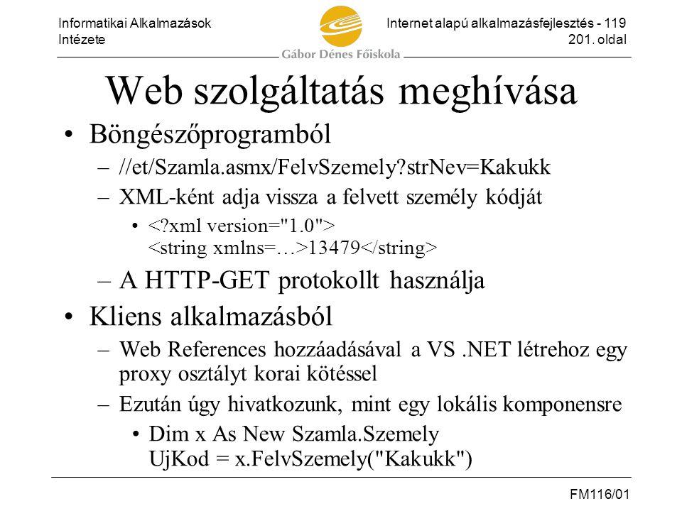 Informatikai AlkalmazásokInternet alapú alkalmazásfejlesztés - 119 Intézete201. oldal FM116/01 Web szolgáltatás meghívása •Böngészőprogramból –//et/Sz
