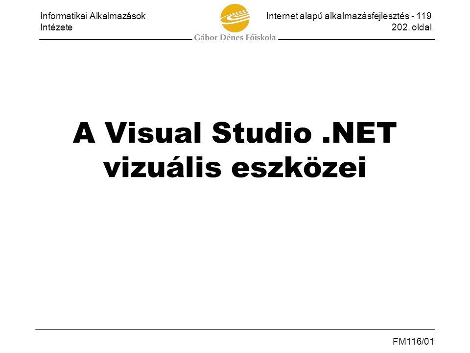 Informatikai AlkalmazásokInternet alapú alkalmazásfejlesztés - 119 Intézete202. oldal FM116/01 A Visual Studio.NET vizuális eszközei