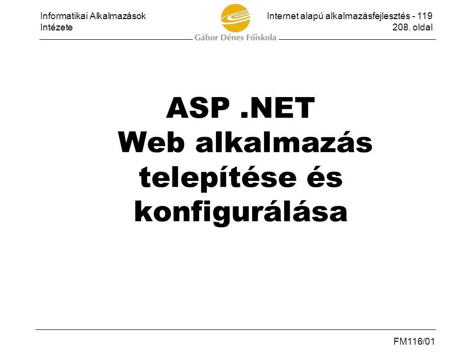 Informatikai AlkalmazásokInternet alapú alkalmazásfejlesztés - 119 Intézete208. oldal FM116/01 ASP.NET Web alkalmazás telepítése és konfigurálása