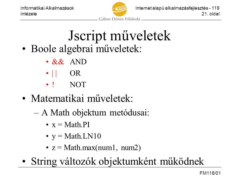 Informatikai AlkalmazásokInternet alapú alkalmazásfejlesztés - 119 Intézete21. oldal FM116/01 Jscript műveletek •Boole algebrai műveletek: •&&AND •| |