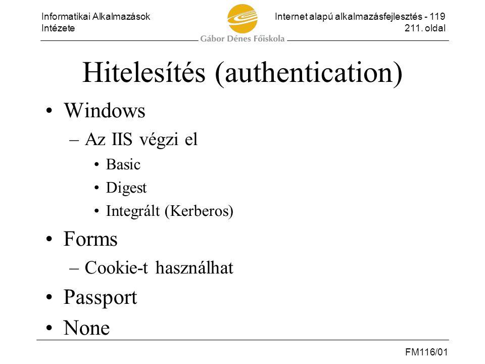 Informatikai AlkalmazásokInternet alapú alkalmazásfejlesztés - 119 Intézete211. oldal FM116/01 Hitelesítés (authentication) •Windows –Az IIS végzi el