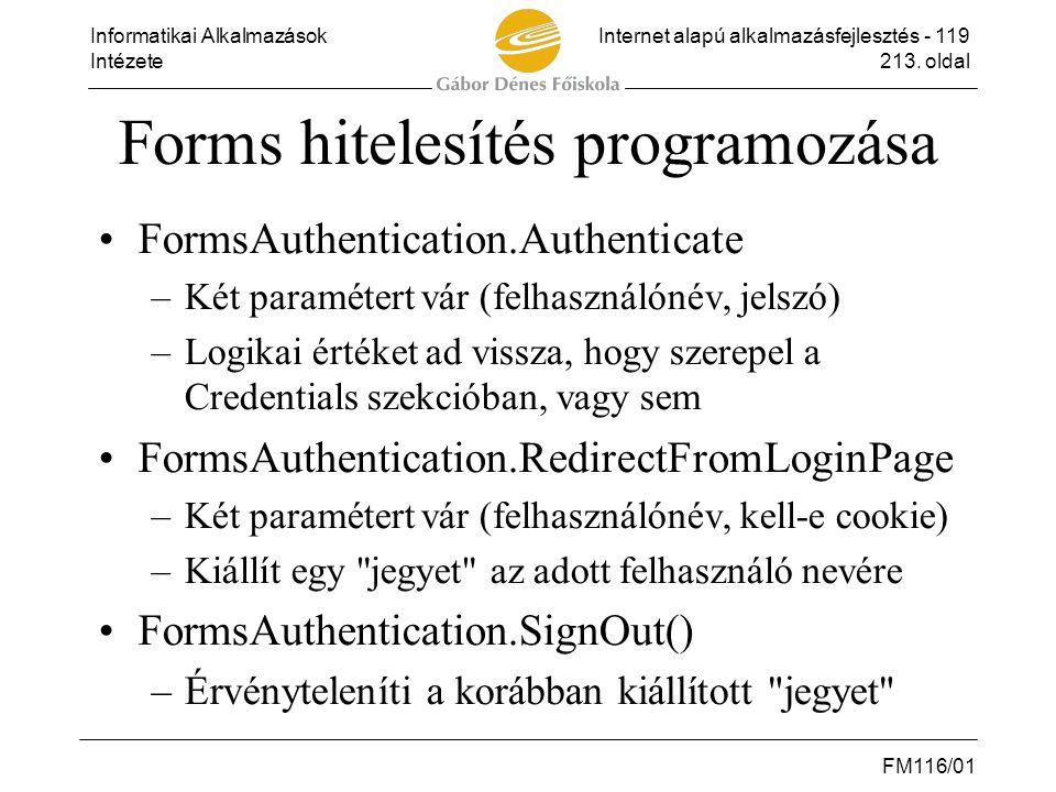 Informatikai AlkalmazásokInternet alapú alkalmazásfejlesztés - 119 Intézete213. oldal FM116/01 Forms hitelesítés programozása •FormsAuthentication.Aut