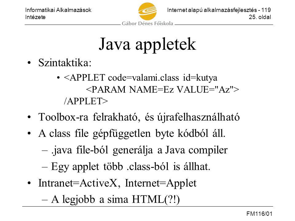 Informatikai AlkalmazásokInternet alapú alkalmazásfejlesztés - 119 Intézete25. oldal FM116/01 Java appletek •Szintaktika: • /APPLET> •Toolbox-ra felra
