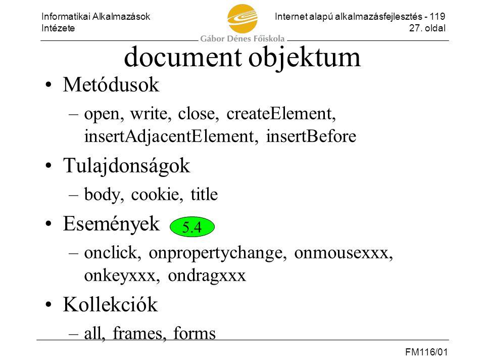 Informatikai AlkalmazásokInternet alapú alkalmazásfejlesztés - 119 Intézete27. oldal FM116/01 document objektum •Metódusok –open, write, close, create