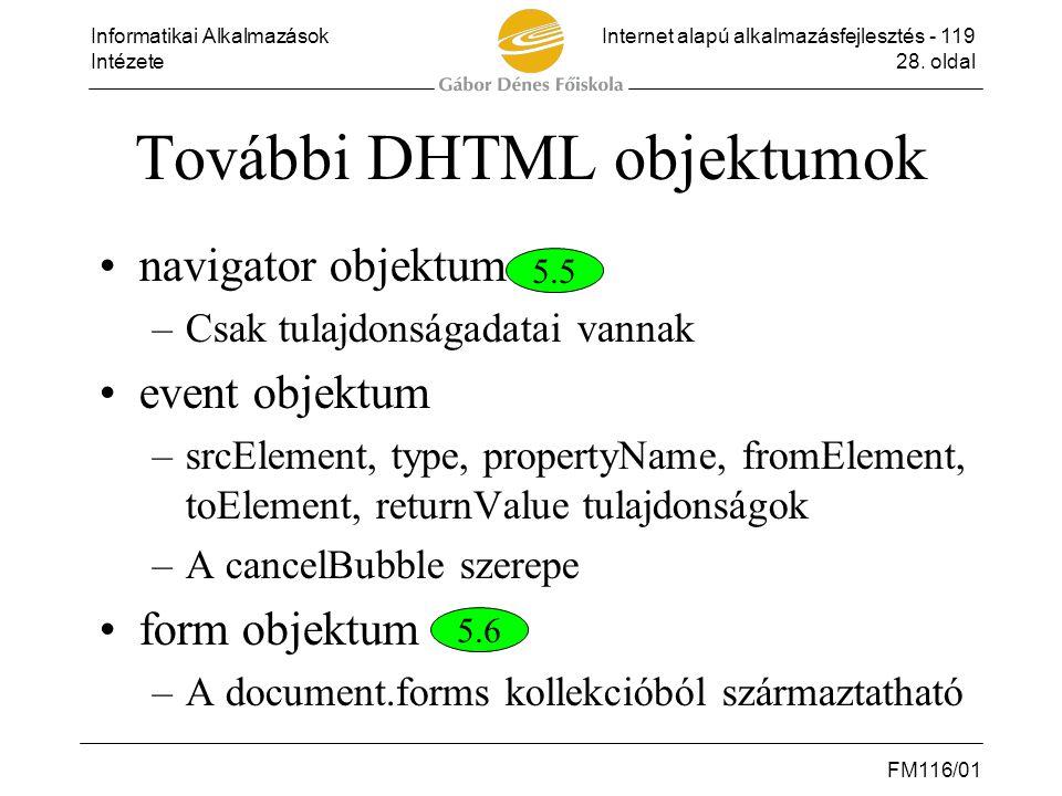 Informatikai AlkalmazásokInternet alapú alkalmazásfejlesztés - 119 Intézete28. oldal FM116/01 További DHTML objektumok •navigator objektum –Csak tulaj