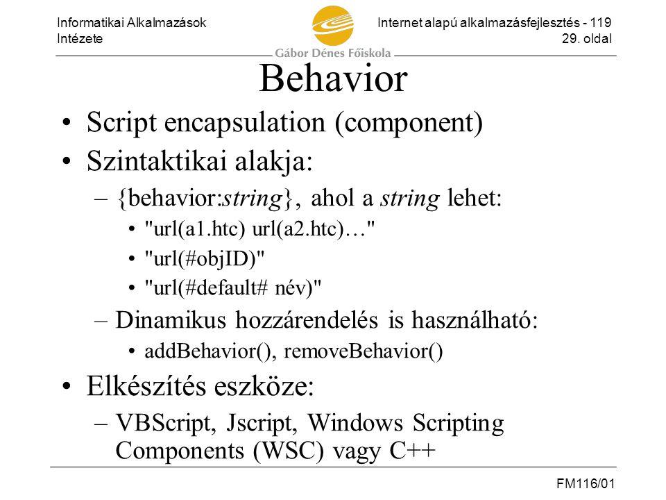 Informatikai AlkalmazásokInternet alapú alkalmazásfejlesztés - 119 Intézete29. oldal FM116/01 Behavior •Script encapsulation (component) •Szintaktikai