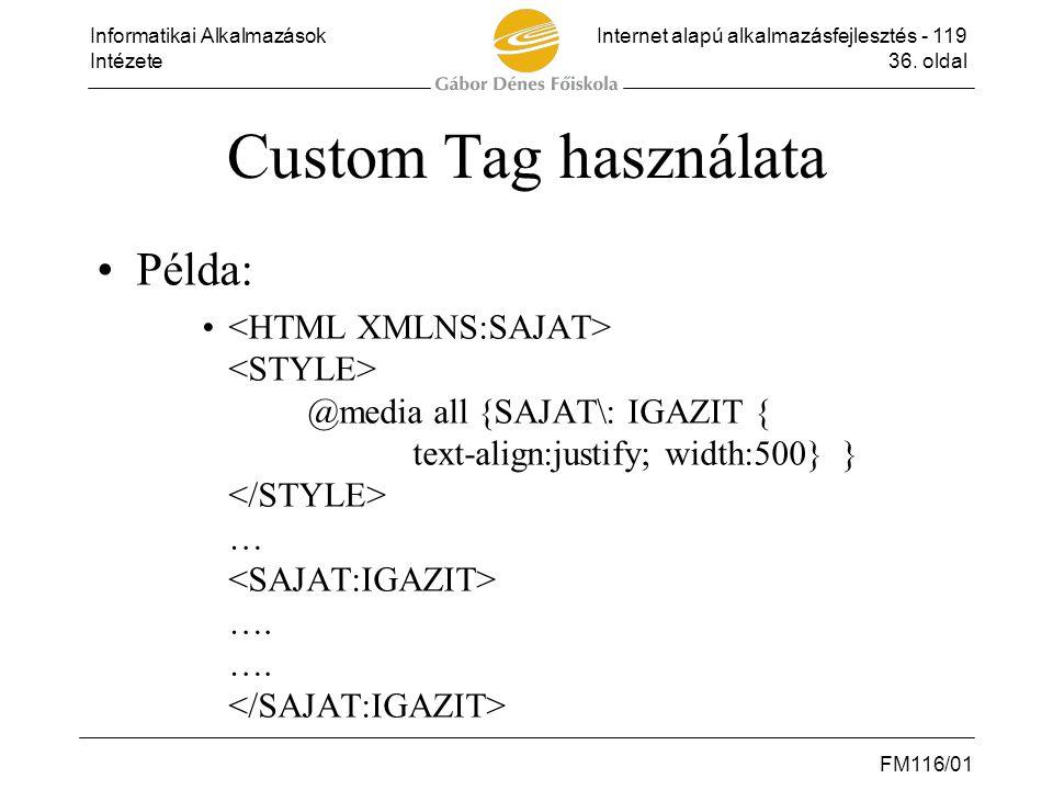 Informatikai AlkalmazásokInternet alapú alkalmazásfejlesztés - 119 Intézete36. oldal FM116/01 Custom Tag használata •Példa: • @media all {SAJAT\: IGAZ