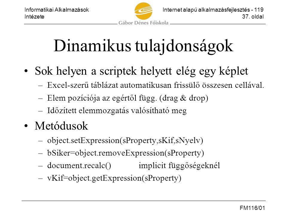Informatikai AlkalmazásokInternet alapú alkalmazásfejlesztés - 119 Intézete37. oldal FM116/01 Dinamikus tulajdonságok •Sok helyen a scriptek helyett e