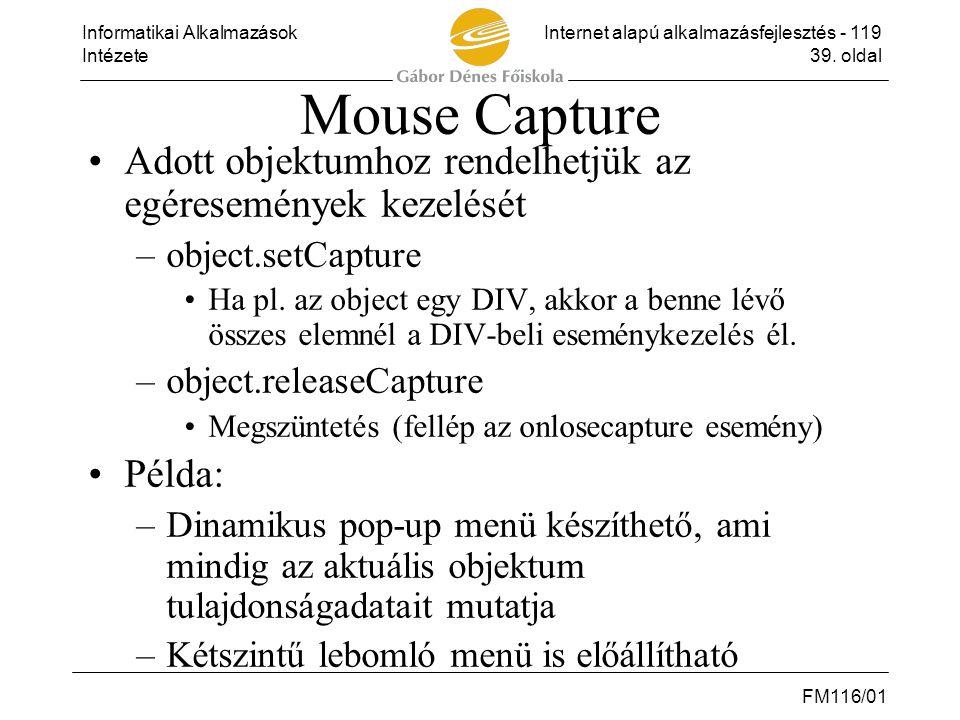Informatikai AlkalmazásokInternet alapú alkalmazásfejlesztés - 119 Intézete39. oldal FM116/01 Mouse Capture •Adott objektumhoz rendelhetjük az egérese