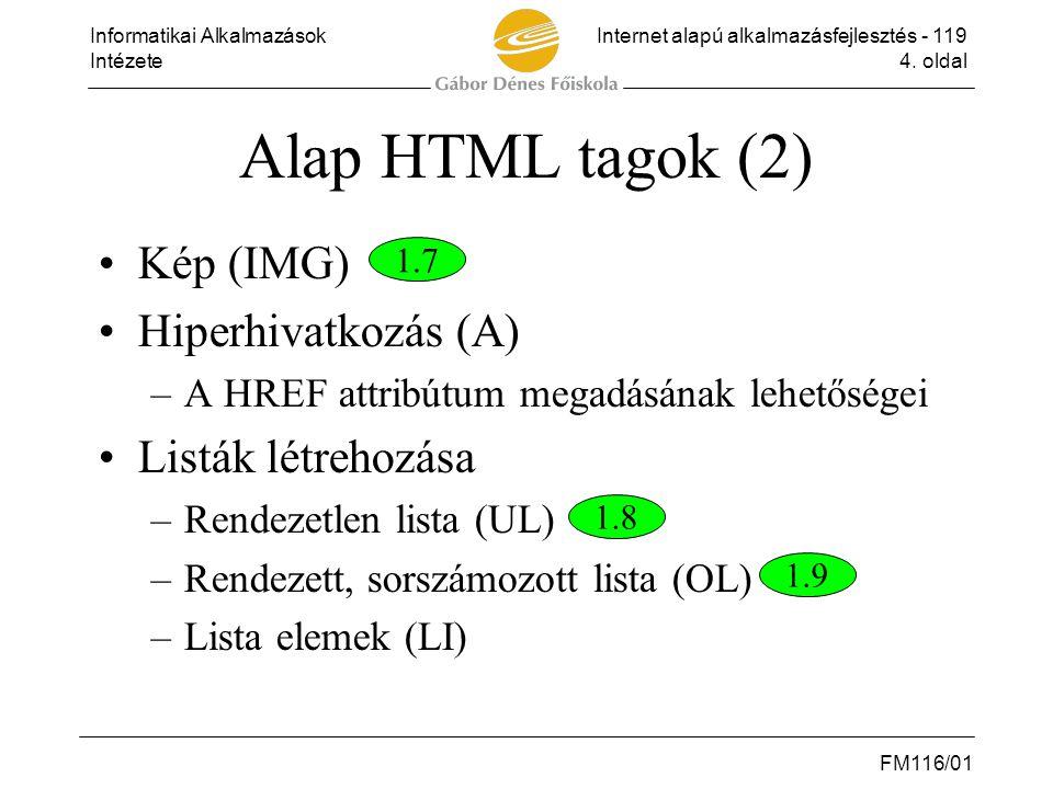 Informatikai AlkalmazásokInternet alapú alkalmazásfejlesztés - 119 Intézete4. oldal FM116/01 Alap HTML tagok (2) •Kép (IMG) •Hiperhivatkozás (A) –A HR
