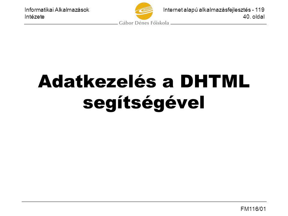 Informatikai AlkalmazásokInternet alapú alkalmazásfejlesztés - 119 Intézete40. oldal FM116/01 Adatkezelés a DHTML segítségével