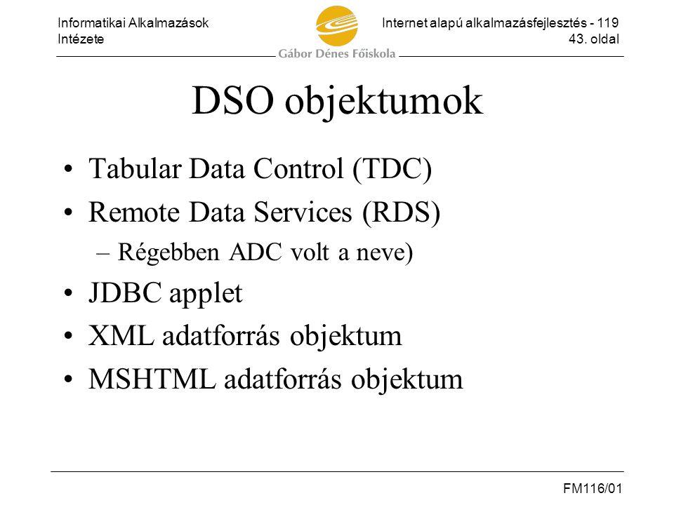 Informatikai AlkalmazásokInternet alapú alkalmazásfejlesztés - 119 Intézete43. oldal FM116/01 DSO objektumok •Tabular Data Control (TDC) •Remote Data