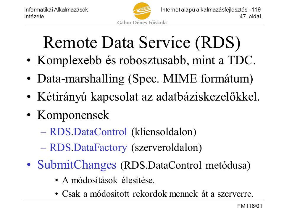 Informatikai AlkalmazásokInternet alapú alkalmazásfejlesztés - 119 Intézete47. oldal FM116/01 Remote Data Service (RDS) •Komplexebb és robosztusabb, m