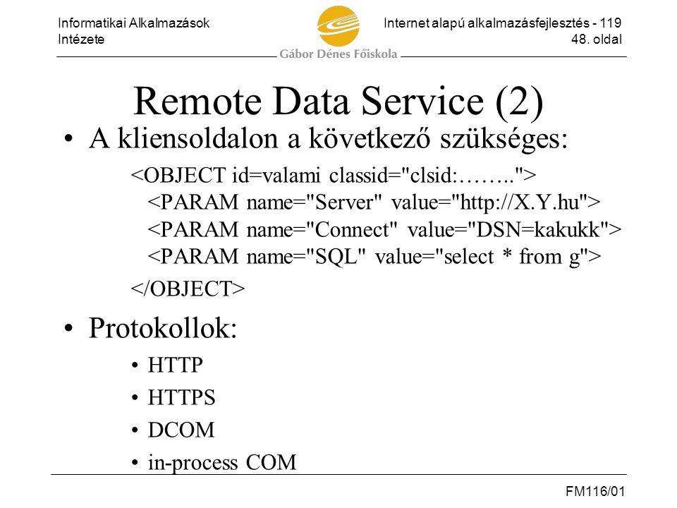 Informatikai AlkalmazásokInternet alapú alkalmazásfejlesztés - 119 Intézete48. oldal FM116/01 Remote Data Service (2) •A kliensoldalon a következő szü