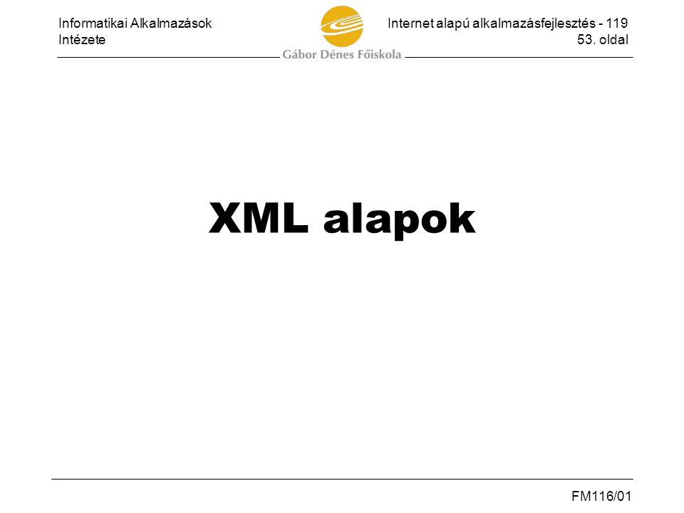 Informatikai AlkalmazásokInternet alapú alkalmazásfejlesztés - 119 Intézete53. oldal FM116/01 XML alapok