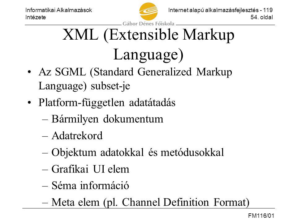Informatikai AlkalmazásokInternet alapú alkalmazásfejlesztés - 119 Intézete54. oldal FM116/01 XML (Extensible Markup Language) •Az SGML (Standard Gene