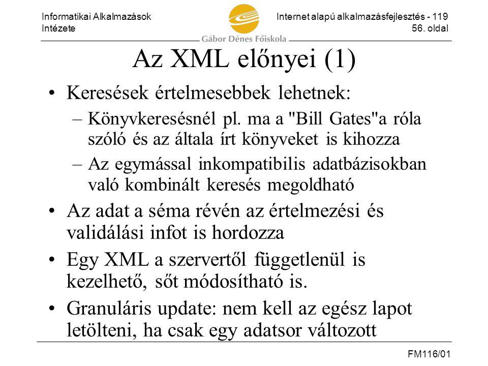 Informatikai AlkalmazásokInternet alapú alkalmazásfejlesztés - 119 Intézete56. oldal FM116/01 Az XML előnyei (1) •Keresések értelmesebbek lehetnek: –K