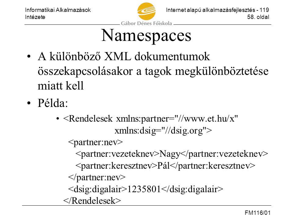 Informatikai AlkalmazásokInternet alapú alkalmazásfejlesztés - 119 Intézete58. oldal FM116/01 Namespaces •A különböző XML dokumentumok összekapcsolása