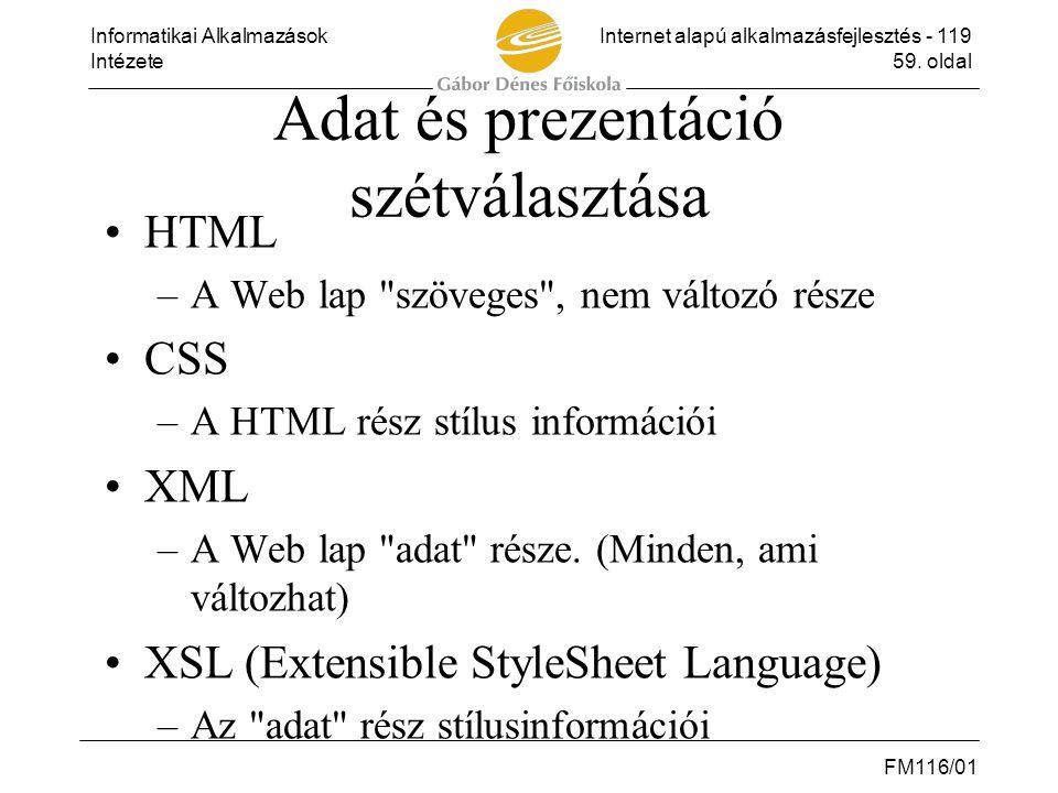 Informatikai AlkalmazásokInternet alapú alkalmazásfejlesztés - 119 Intézete59. oldal FM116/01 Adat és prezentáció szétválasztása •HTML –A Web lap