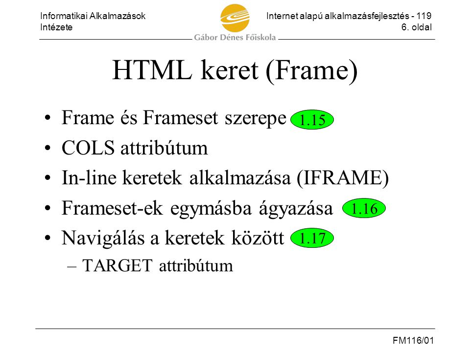 Informatikai AlkalmazásokInternet alapú alkalmazásfejlesztés - 119 Intézete6. oldal FM116/01 HTML keret (Frame) •Frame és Frameset szerepe •COLS attri