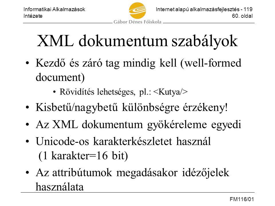 Informatikai AlkalmazásokInternet alapú alkalmazásfejlesztés - 119 Intézete60. oldal FM116/01 XML dokumentum szabályok •Kezdő és záró tag mindig kell
