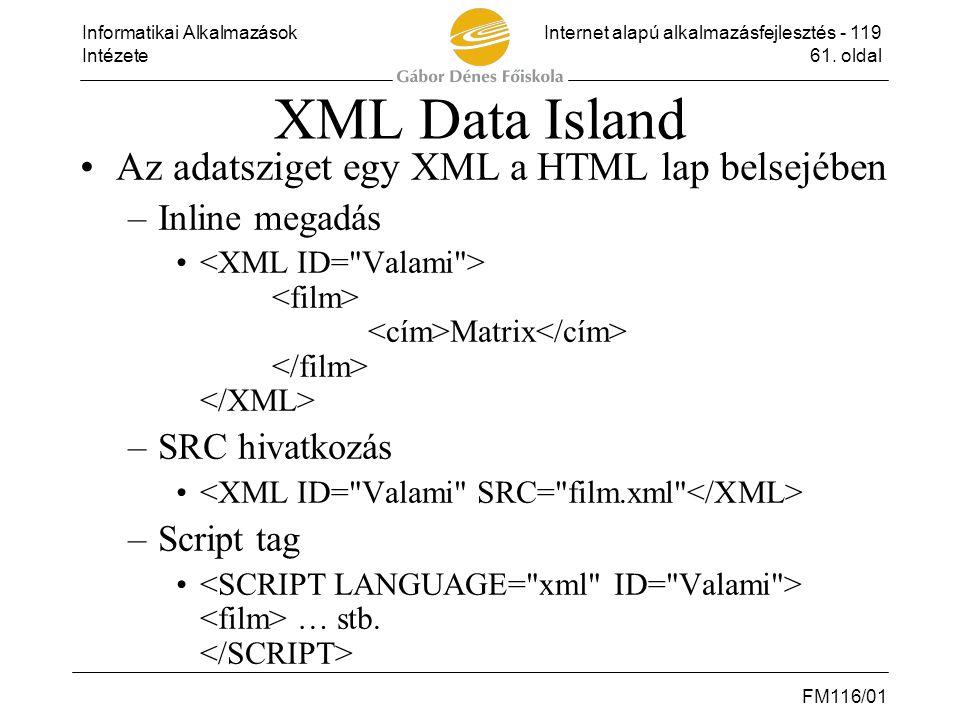 Informatikai AlkalmazásokInternet alapú alkalmazásfejlesztés - 119 Intézete61. oldal FM116/01 XML Data Island •Az adatsziget egy XML a HTML lap belsej
