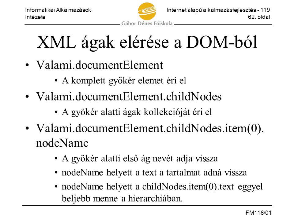 Informatikai AlkalmazásokInternet alapú alkalmazásfejlesztés - 119 Intézete62. oldal FM116/01 XML ágak elérése a DOM-ból •Valami.documentElement •A ko