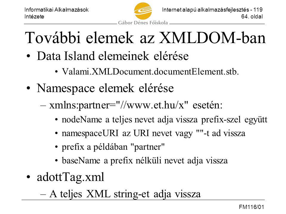 Informatikai AlkalmazásokInternet alapú alkalmazásfejlesztés - 119 Intézete64. oldal FM116/01 További elemek az XMLDOM-ban •Data Island elemeinek elér