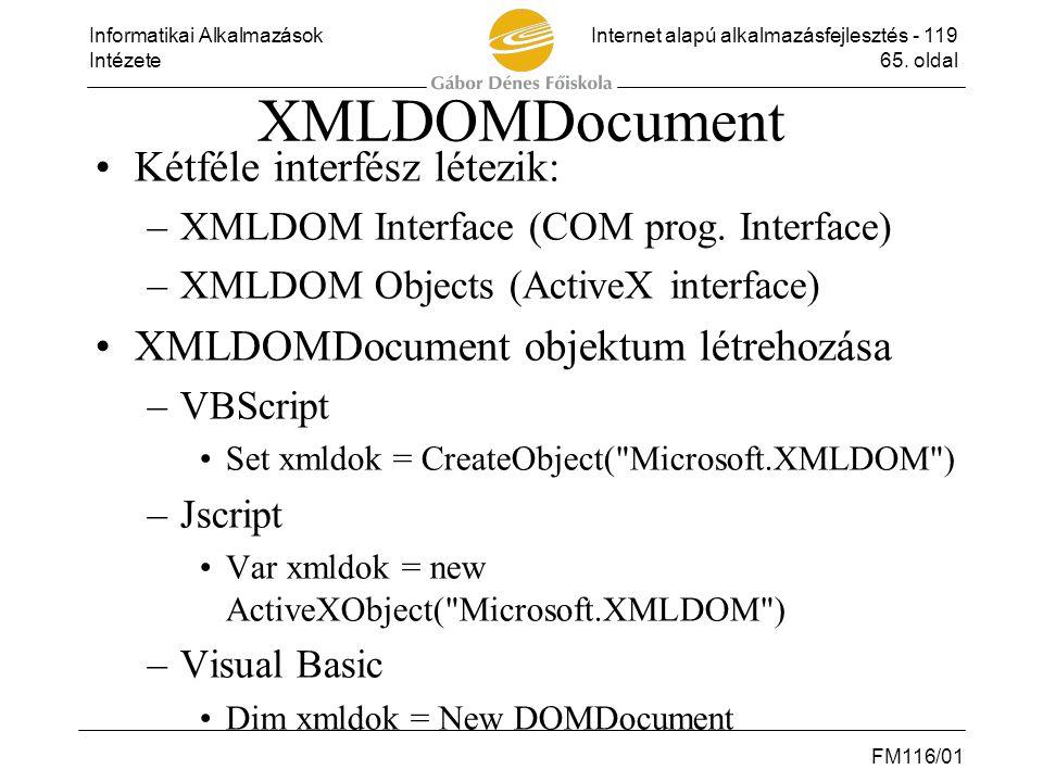 Informatikai AlkalmazásokInternet alapú alkalmazásfejlesztés - 119 Intézete65. oldal FM116/01 XMLDOMDocument •Kétféle interfész létezik: –XMLDOM Inter