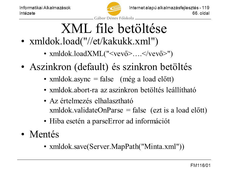 Informatikai AlkalmazásokInternet alapú alkalmazásfejlesztés - 119 Intézete66. oldal FM116/01 XML file betöltése •xmldok.load(
