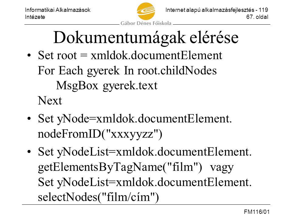 Informatikai AlkalmazásokInternet alapú alkalmazásfejlesztés - 119 Intézete67. oldal FM116/01 Dokumentumágak elérése •Set root = xmldok.documentElemen