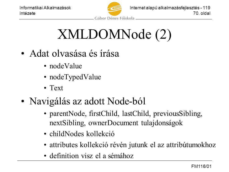 Informatikai AlkalmazásokInternet alapú alkalmazásfejlesztés - 119 Intézete70. oldal FM116/01 XMLDOMNode (2) •Adat olvasása és írása •nodeValue •nodeT