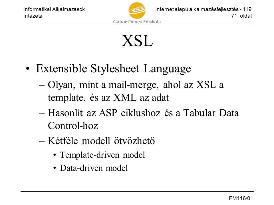 Informatikai AlkalmazásokInternet alapú alkalmazásfejlesztés - 119 Intézete71. oldal FM116/01 XSL •Extensible Stylesheet Language –Olyan, mint a mail-