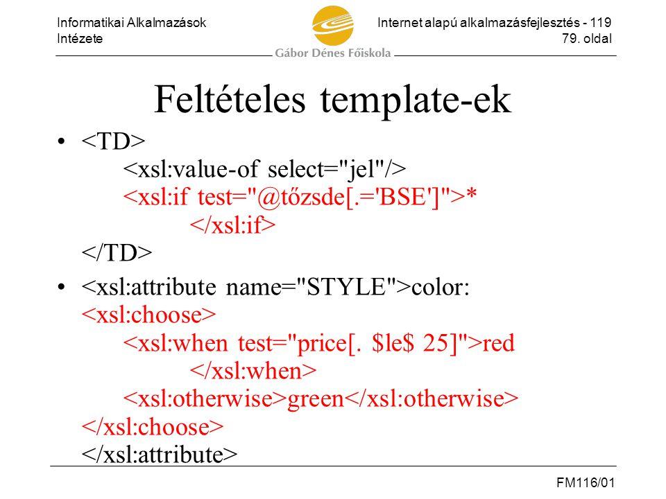 Informatikai AlkalmazásokInternet alapú alkalmazásfejlesztés - 119 Intézete79. oldal FM116/01 Feltételes template-ek • * • color: red green