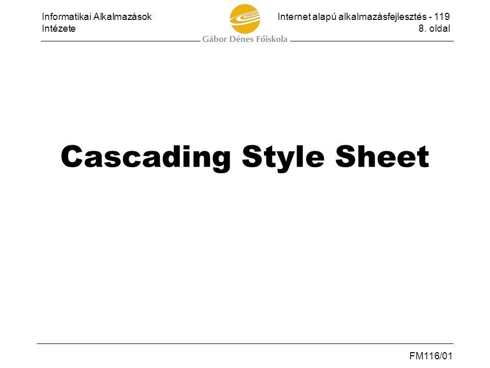 Informatikai AlkalmazásokInternet alapú alkalmazásfejlesztés - 119 Intézete8. oldal FM116/01 Cascading Style Sheet