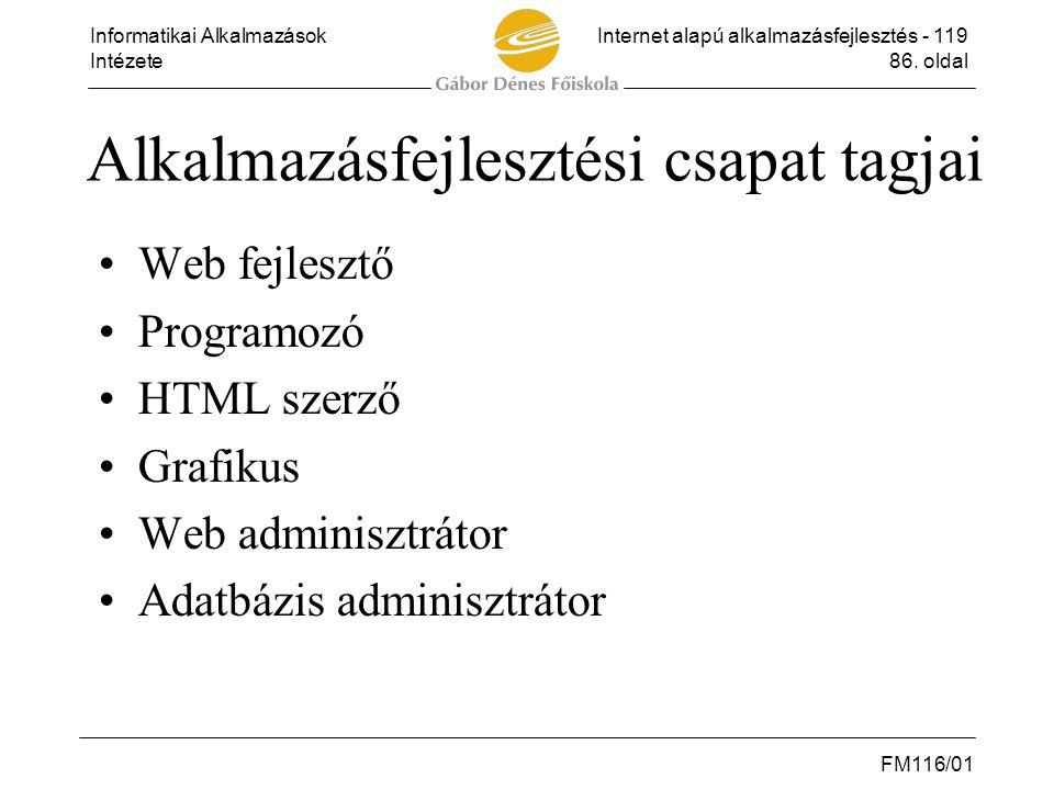 Informatikai AlkalmazásokInternet alapú alkalmazásfejlesztés - 119 Intézete86. oldal FM116/01 Alkalmazásfejlesztési csapat tagjai •Web fejlesztő •Prog
