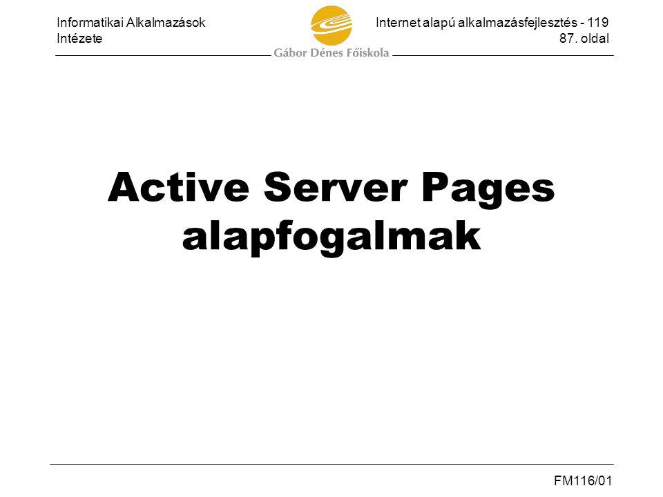 Informatikai AlkalmazásokInternet alapú alkalmazásfejlesztés - 119 Intézete87. oldal FM116/01 Active Server Pages alapfogalmak