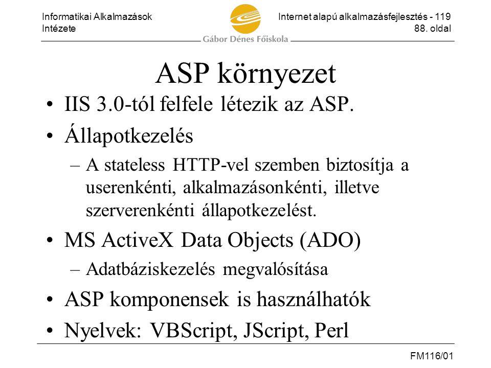 Informatikai AlkalmazásokInternet alapú alkalmazásfejlesztés - 119 Intézete88. oldal FM116/01 ASP környezet •IIS 3.0-tól felfele létezik az ASP. •Álla