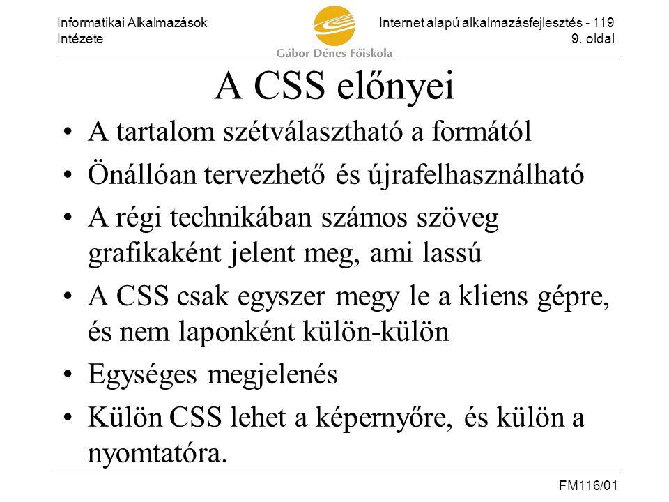 Informatikai AlkalmazásokInternet alapú alkalmazásfejlesztés - 119 Intézete9. oldal FM116/01 A CSS előnyei •A tartalom szétválasztható a formától •Öná