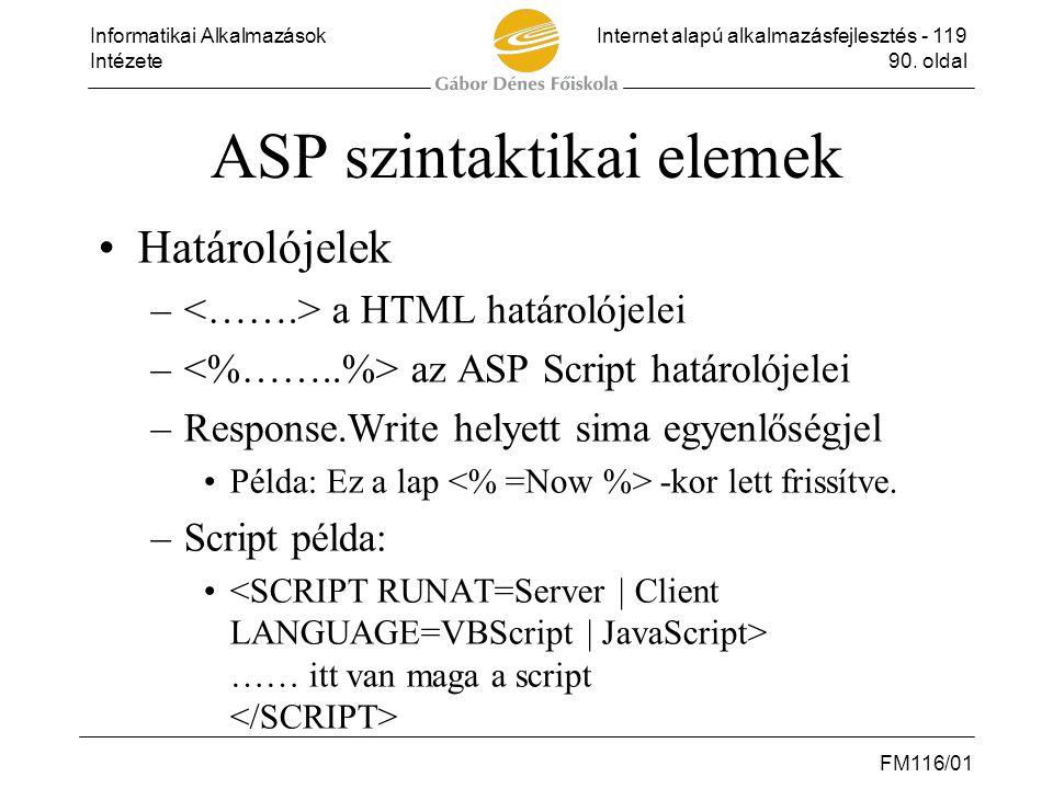 Informatikai AlkalmazásokInternet alapú alkalmazásfejlesztés - 119 Intézete90. oldal FM116/01 ASP szintaktikai elemek •Határolójelek – a HTML határoló